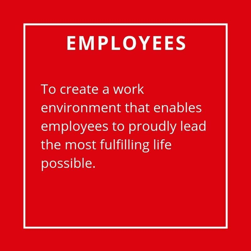 Employees - To Create A Work Environment That Enables Employees To Proudly Lead The Most Fulfilling Life Possible.